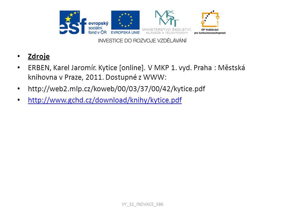 Zdroje ERBEN, Karel Jaromír. Kytice [online]. V MKP 1. vyd. Praha : Městská knihovna v Praze, 2011. Dostupné z WWW: